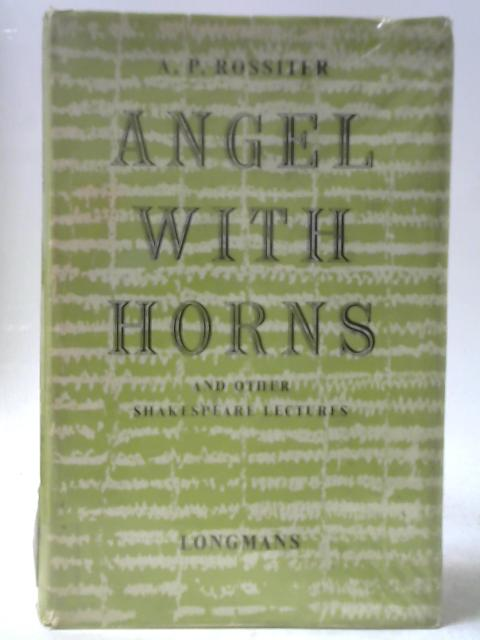 Angel With Horns and Other Shakespeare Lectures By A P Rossiter