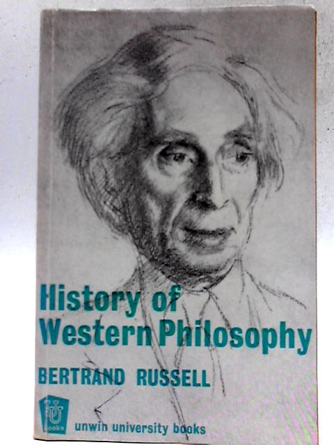 History of Western Philosophy and Its Connection with Political and Social Circumstances from the Earliest Times to the Present Day By Bertrand Russell