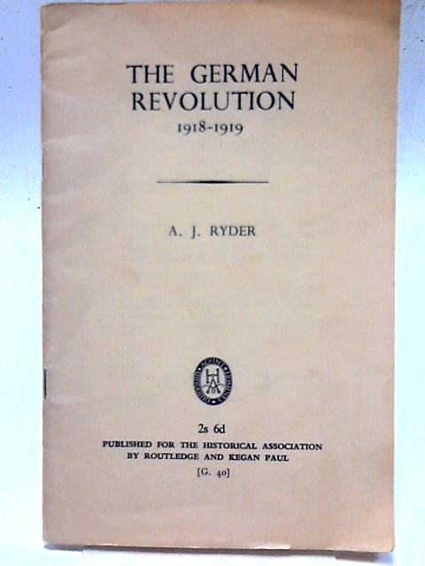 The German Revolution, 1918-19 By A. J. Ryder