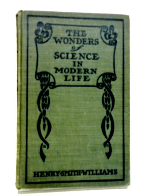 The Wonders of Science in Modern Life. Conquest of Sea and Land Volume VII By Williams