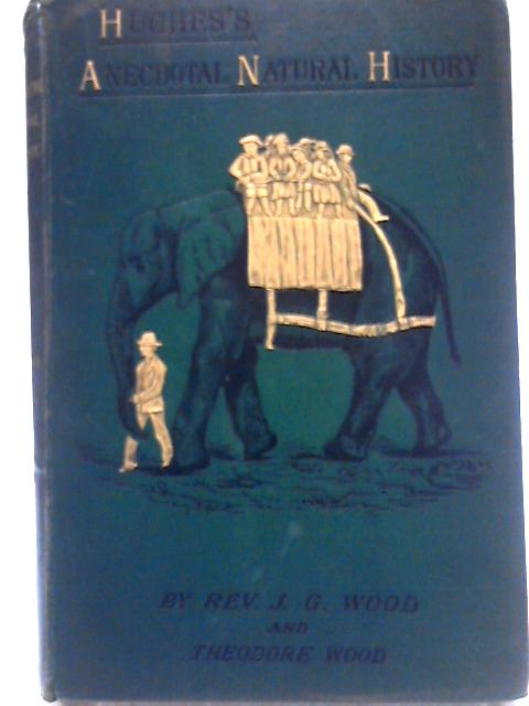 Hughes'S Illustrated Anecdotal Natural History By J. G. Wood & Theodore Wood