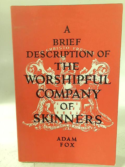 A brief description of the Worshipful Company of Skinners By Adam Fox