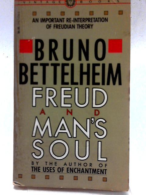 Freud and Man's Soul: An Important Re-Interpretation of Freudian Theory By Bruno Bettelheim