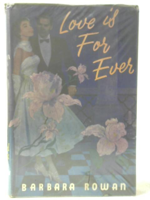 Love Is For Ever By Barbara Rowan