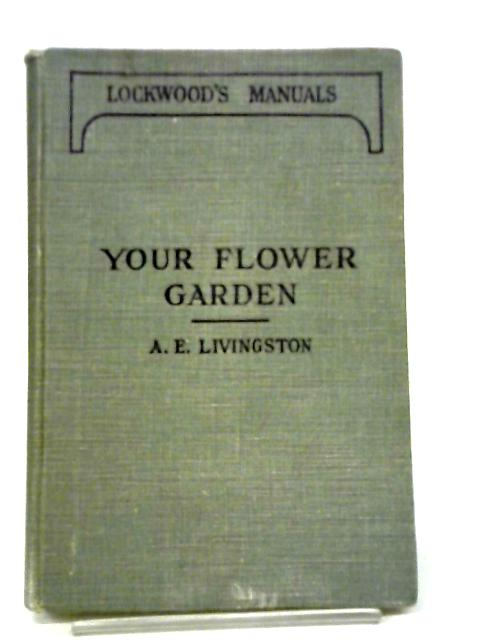 Your Flower Garden, And The Things That Matter, Etc By Alfred E. Livingston