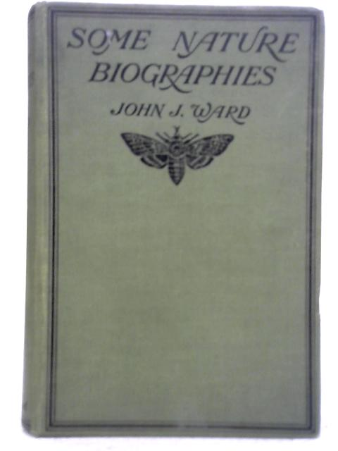 Some Nature Biographies: Plant, Insect, Marine, Mineral. By John J. Ward