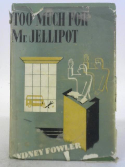 Too Much For Mr Jellipot By Sydney Fowler