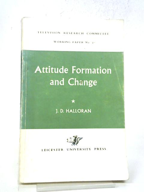 Attitude Formation and Change (TV Research Committee S.) By James D. Halloran