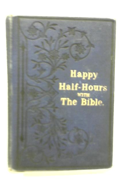 Happy Half Hours With the Bible By Aunt Emily