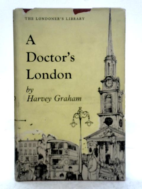 A Doctors London (The Londoner's Library - Volume III) By Harvey Graham