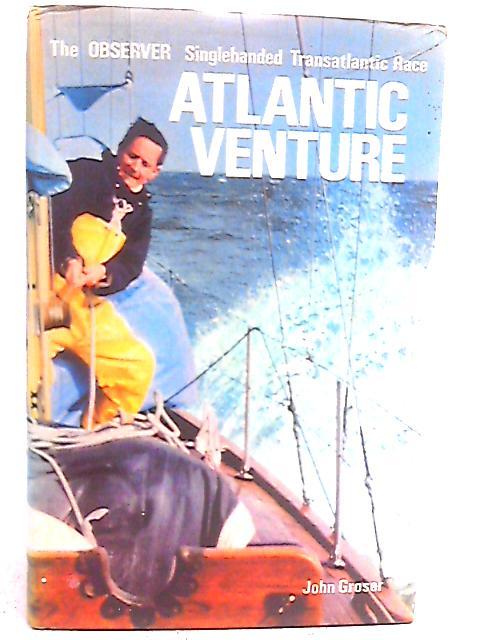 Atlantic Venture: The Observer Singlehanded Transatlantic Race. By John Groser