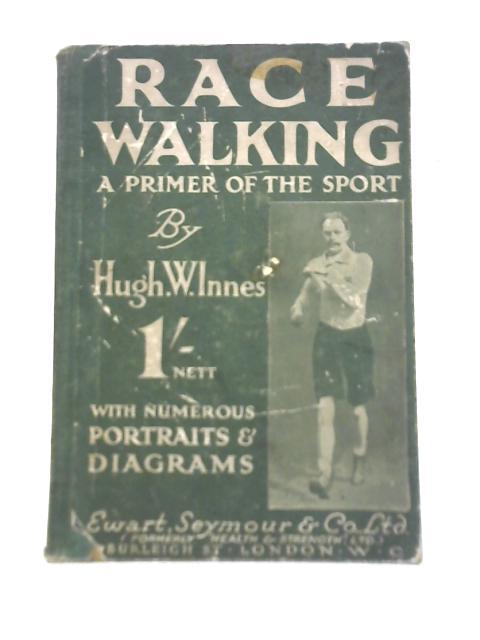 Race Walking: A Primer of the Sport By Hugh W. Innes