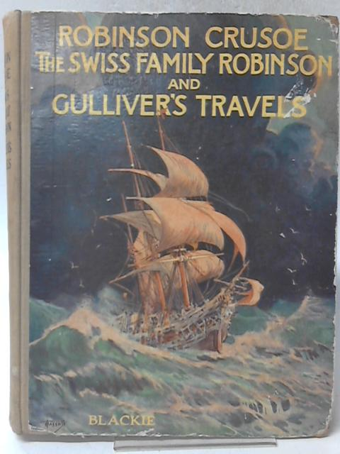 Robinson Crusoe, The Swiss Family Robinson and Gulliver's Travels Retold for Little Folk By Various