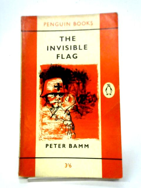 The Invisible Flag (Penguin books) By Peter Bamm