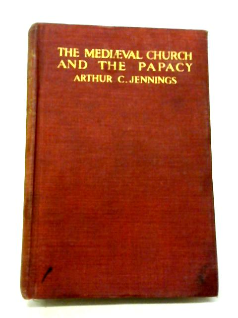 Mediaeval Church And The Papacy By A C Jennings