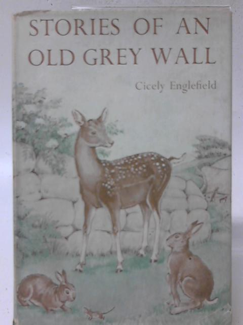 Stories of an Old Grey Wall By Cicely Englefield