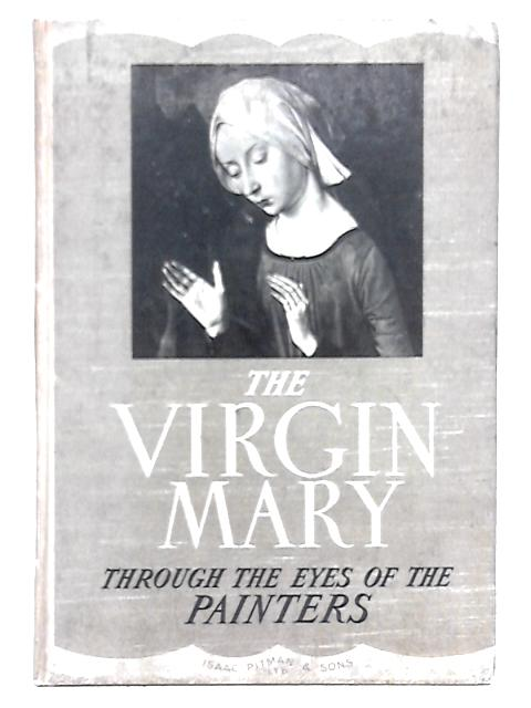 The Virgin Mary Through the Eyes of the Painters By Marcel Belvianes