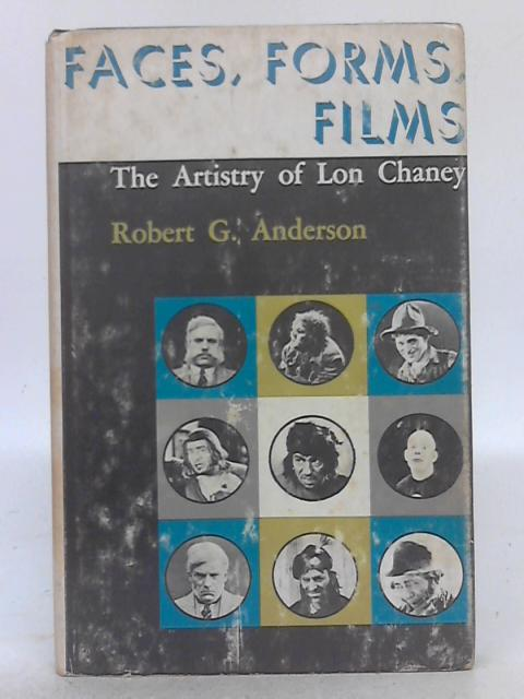 Faces, Forms, Films: The Artistry of Lon Chaney By Robert G. Anderson