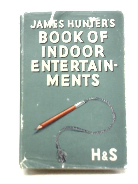 James Hunters Book of Indoor Entertainments By James Hunter
