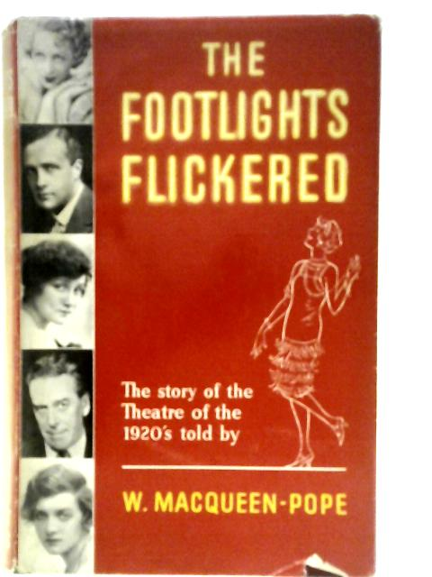 The Footlights Flickered By W. MacQueen-Pope