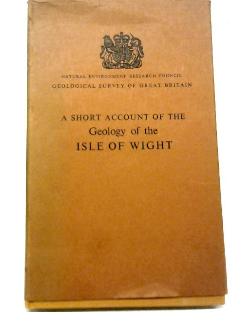 A Short Account of The Geology of the Isle of Wight: Memoirs of the Geological Survey: England and Wales By H J Osborne White