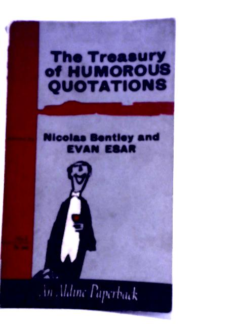 The Treasury of Humorous Quotations By Nicolas Bentley and Evan Esar