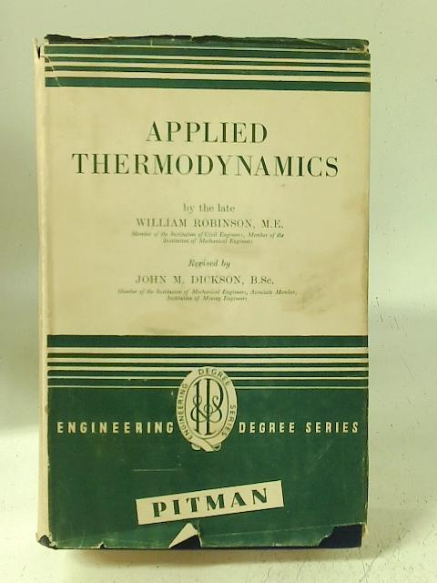 Applied Thermodynamics: A Text-Book Covering the Syllabuses of the B.Sc. (Eng), Inst.C.E. and I.Mech.E Examinations in the Subject By the Late William Robinson (Engineering Degree Series) By William Robinson