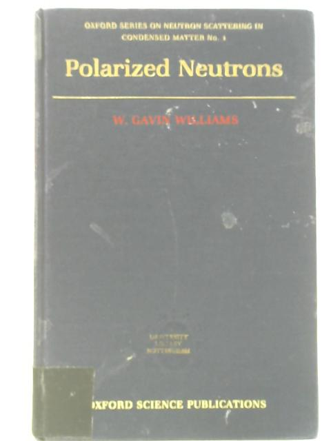 Polarized Neutrons By W. Gavin Williams