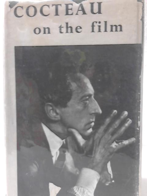Cocteau on the Film, a Conversation Recorded by Andre Fraigneau; Translated by Vera Traill By Jean Cocteau
