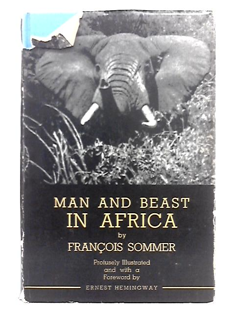 Man And Beast In Africa: With a Foreword By Ernest Hemingway By Francois Sommer