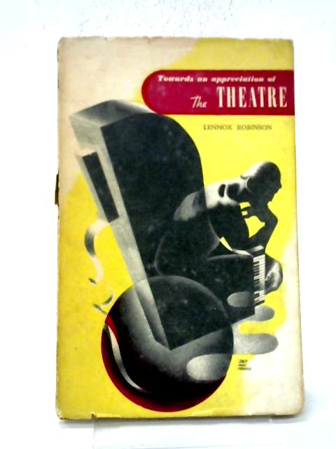 Towards An Appreciation Of The Theatre By L Robinson