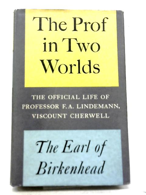 The Prof In Two Worlds By The Earl Of Birkenhead