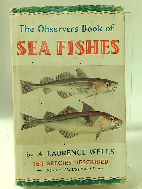 The Observers Book of Sea Fishes - No. 28. By A Laurence Wells