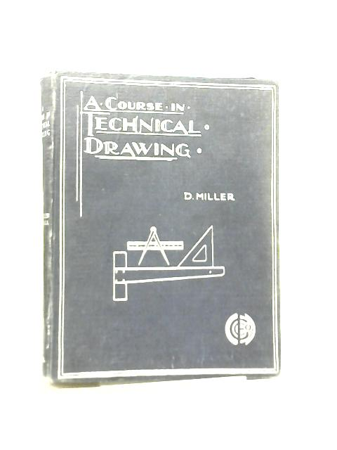 The Fundamental Principles and Practice of Technical Drawing. Part One By D. Miller