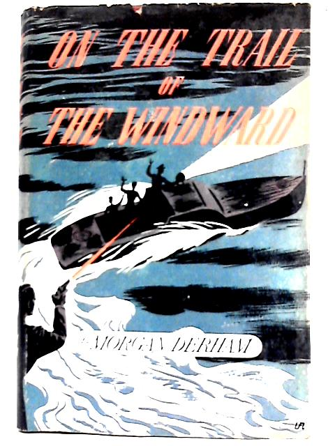 On the Trail of the Windward: A Story of the Norfolk Broads. By Morgan Derham