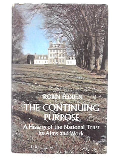 Continuing Purpose: History of the National Trust, Its Aims and Work By Robin Fedden