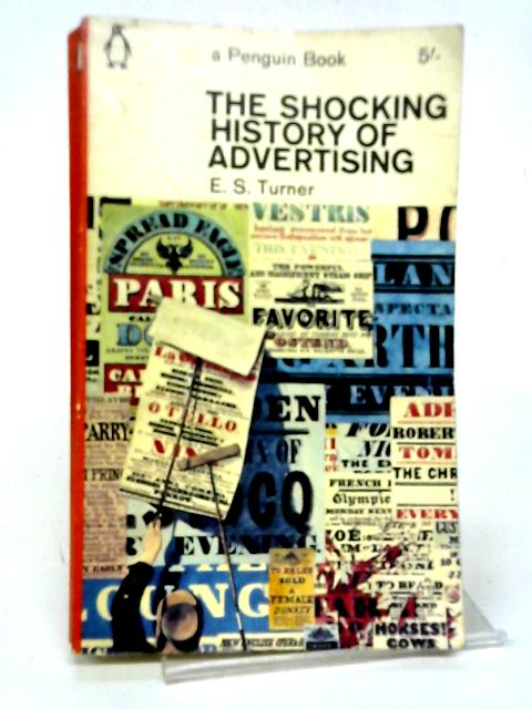 The Shocking History of Advertising By E.S. Turner
