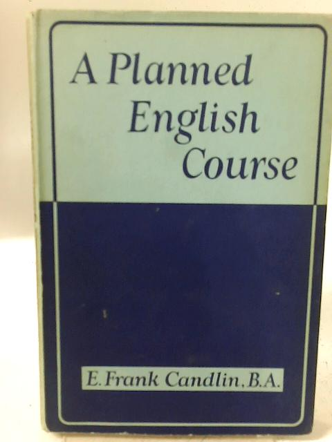 A Planned English Course By E. Frank Candlin B.A.
