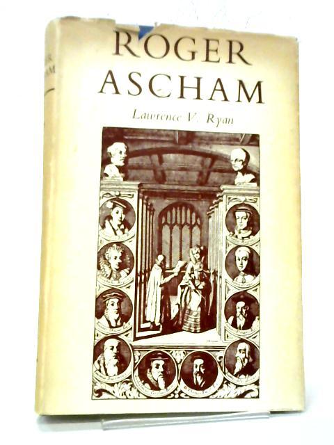 Roger Ascham By Lawrence V. Ryan