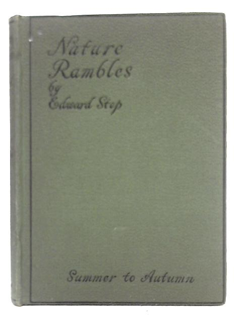 Nature Rambles; An Introduction to Country-Lore, Summer to Autumn By Edward Step