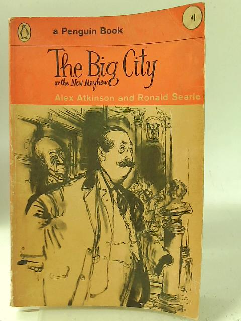 The Big City or the New Mayhew By Alex Atkinson Ronald Searle