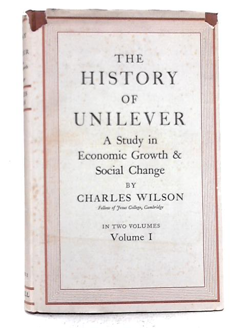 The History of Unilever, A Study in Economic Growth and Social Change - Volume 1 By Charles Wilson