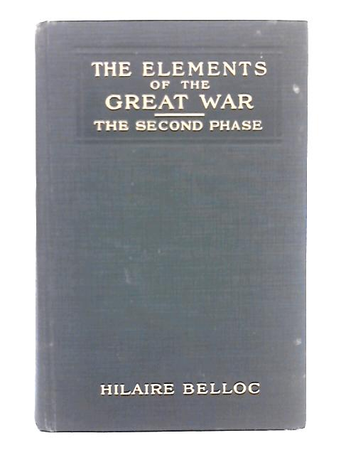 The Elements of The Great War; The Second Phase The Battle of The Marne By Hilaire Belloc