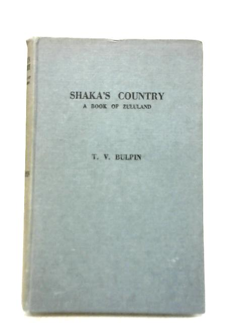 Shaka's Country: A Book of Zululand By T.V. Bulpin