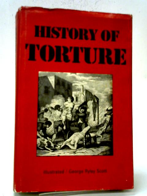 The History Of Torture Throughout The Ages By George Ryley Scott