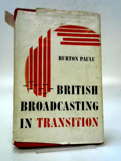 British Broadcasting In Transition By Burton Paulu