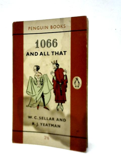 1066 And All That By Seller & Yeatmen By Walter Carruthers Sellar & Robert Julian Yeatman