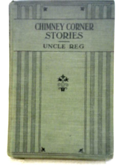 Chimney-Corner Stories For Boys and Girls By Uncle Reg