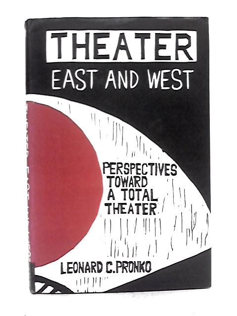 Theater East and West: Perspectives Toward a Total Theater By L.C. Pronko