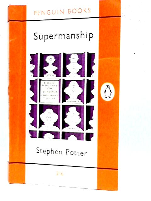 Supermanship,or,How to continue to Stay on Top Without Actually Falling Apart By Stephen Potter